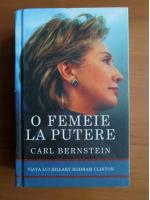 Carl Bernstein - O femeie la putere. Viata lui Hillary Rodham Clinton