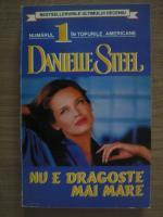 Anticariat: Danielle Steel - Nu e dragoste mai mare
