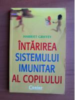 Anticariat: Harriet Griffey - Intarirea sistemului imunitar al copilului