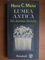 Horia C. Matei - Lumea antica. Mic dictionar biografic