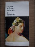 Anticariat: Ingres. Scrisori, maxime si marturii