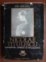 Anticariat: Ion Grecescu - Nicolae Titulescu, conceptie juridica si diplomatica
