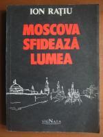 Anticariat: Ion Ratiu - Moscova sfideaza lumea
