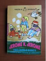 Anticariat: Jerome K. Jerome - Trei intr-o barca (fara a mai socoti si cainele)