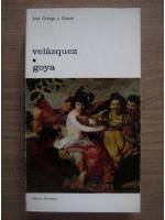 Anticariat: Jose Ortega y Gasset - Velazquez / Goya
