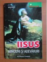 Anticariat: Michel Benoit - Iisus, minciuni si adevaruri