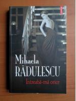 Anticariat: Mihaela Radulescu - Intreaba-ma orice