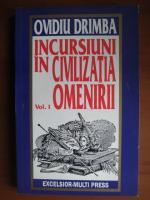 Ovidiu Drimba - Incursiuni in civilizatia omenirii (vol. 1)