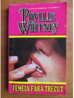 Phyllis Whitney - Femeia fara trecut