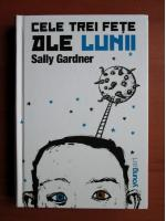Sally Gardner - Cele trei fete ale lunii