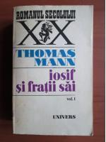 Thomas Mann - Iosif si fratii sai (volumul 1)