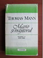 Thomas Mann - Mario si vrajitorul (povestiri 3, 1919-1953)