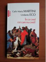 Umberto Eco - In ce cred cei care nu cred? (Top 10+)