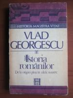 Vlad Georgescu - Istoria romanilor de la origini pana in zilele noastre