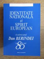 Dan Berindei - Identitatea nationala si spirit european