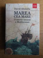 Anticariat: David Abulafia - Marea cea mare. O istorie umana a Mediteranei