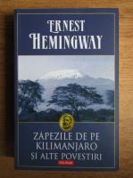 Ernest Hemingway - Zapezile de pe Kilimanjaro si alte povestiri