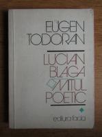Anticariat: Eugen Todoran - Lucian Blaga, mitul poetic (volumul 1)