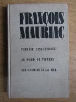 Francois Mauriac - Therese Desqueyroux. Le Noeud de viperes. Les chemins de la mer