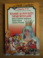Hans Christian Andersen, Fratii Grimm, Charles Perrault - Basme si povesti nemuritoare. Clasele V-VI