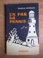 Ilarion Ciobanu - Un far la pensie