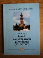 Anticariat: Ioan Scurtu - Istoria contemporana a Romaniei 1918-2003