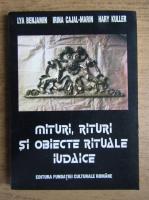 Lya Benjamin, Irina Cajal Marin, Hary Kuller - Mituri, rituri si obiecte rituale iudaice