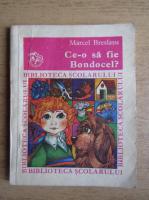 Marcel Breslasu - Ce-o sa fie Bondocel?