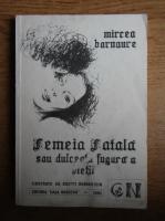 Anticariat: Mircea Barnaure - Femeia fatala sau dulceata fugara a vietii