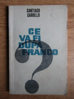 Anticariat: Santiago Carrillo - Ce va fi dupa Franco?
