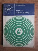 Anticariat: Victor Tufescu - Agricultura la limita ariditatii