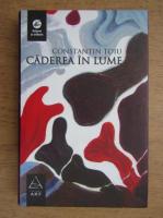 Constantin Toiu - Caderea in lume