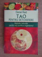 Anticariat: Daniel Reid - Tao pentru detoxifiere