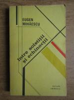 Anticariat: Eugen Mihaescu - Intre solstitii si echinoctii