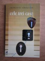 Anticariat: Francoise Choquard - Cele trei case