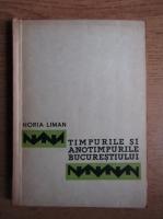Horia Liman - Timpurile si anotimpurile Bucurestiului