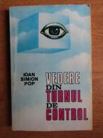 Anticariat: Ioan Simion Pop - Vedere din turnul de control