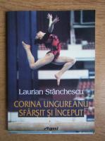 Laurian Stanchescu - Corina Ungureanu, sfarsit si inceput