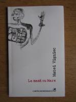 Matei Visniec - La masa cu Marx