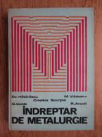 Anticariat: Ovidiu Hatarascu, Mihai Vladescu, Cristina Scortea - Indreptar de metalurgie