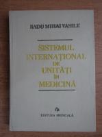 Anticariat: Radu Mihai Vasile - Sistemul international de unitati in medicina