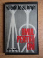 Valentin Hossu Longin - Omul pentru om