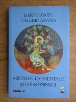 Bartolomeu Valeriu Anania - Misterele orientale si crestinismul