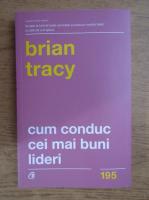 Anticariat: Brian Tracy - Cum conduc cei mai buni lideri