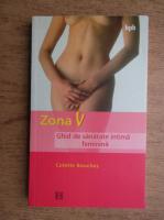 Colette Bouchez - Zona V. Ghid de sanatate intima feminina