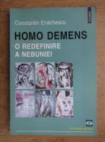Anticariat: Constantin Enachescu - Homo Demens. O redefinire a nebuniei