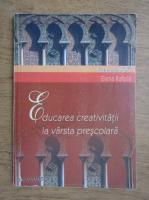 Elena Rafaila - Educarea creativitatii la varsta prescolara