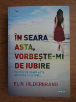 Anticariat: Elin Hilderbrand - In seara asta, vorbeste-mi de iubire