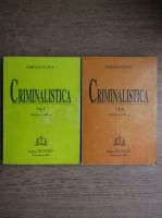 Emilian Stancu - Criminalistica. Tehnica criminalistica. Tactica si metodologia criminalistica (2 volume)