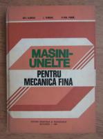 Anticariat: Gh. Lungu, I. Tureac, Constantin Pana - Masini-unelte pentru mecanica fina